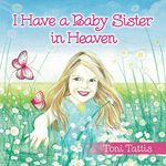 I Have a Baby Sister in Heaven by Toni Tattis