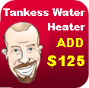Tankless water heater Add $125