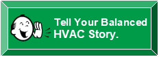 Tells us your Balanced HVAC story