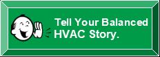 Tells us your Balanced HVAC story