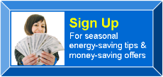 Sign up for seaonal energy-saving tips & money-saving offers